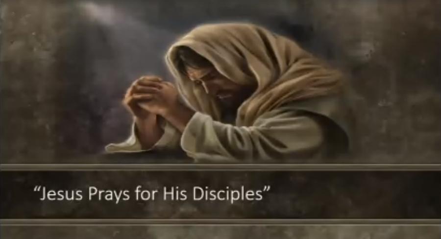 Latest Sermon - Jesus Prays for His Disciples - by Pastor Jeff Jordan  4-28-18